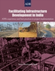 Facilitating Infrastructure Development in India : ADB's Experience and Best Practices in Project Implementation - eBook