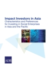 Impact Investors in Asia : Characteristics and Preferences for Investing in Social Enterprises in Asia and the Pacific - eBook