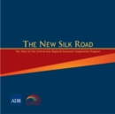 The New Silk Road : Ten Years of the Central Asia Regional Economic Cooperation Program - eBook