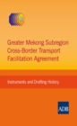 Greater Mekong Subregion Cross-Border Transport Facilitation Agreement : Instruments and Drafting History - eBook