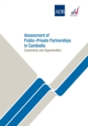Assessment of Public-Private Partnerships in Cambodia : Constraints and Opportunities - eBook