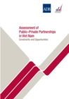 Assessment of Public-Private Partnerships in Viet Nam : Constraints and Opportunities - eBook