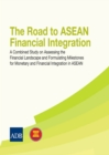 The Road to ASEAN Financial Integration : A Combined Study on Assessing the Financial Landscape and Formulating Milestones for Monetary and Financial Integration in ASEAN - eBook
