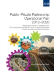 Public-Private Partnership Operational Plan 2012-2020 : Realizing the Vision for Strategy 2020: The Transformational Role of Public-Private Partnerships in Asian Development Bank Operations - eBook