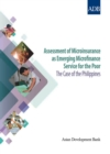 Assessment of Microinsurance as Emerging Microfinance Service for the Poor : The Case of the Philippines - eBook