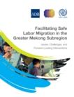Facilitating Safe Labor Migration in the Greater Mekong Subregion : Issues, Challenges, and Forward-Looking Interventions - eBook