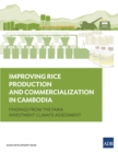 Improving Rice Production and Commercialization in Cambodia : Findings from a Farm Investment Climate Assessment - eBook