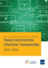 South Asia Subregional Economic Cooperation : Trade Facilitation Strategic Framework 2014-2018 - eBook