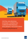 Central Asia Regional Economic Cooperation Corridor Performance Measurement and Monitoring : A Forward-Looking Retrospective - eBook