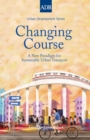 Changing Course : A New Paradigm for Sustainable Urban Transport - eBook