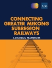 Connecting Greater Mekong Subregion Railways : A Strategic Framework - eBook