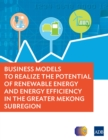 Business Models to Realize the Potential of Renewable Energy and Energy Efficiency in the Greater Mekong Subregion - eBook