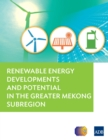 Renewable Energy Developments and Potential for the Greater Mekong Subregion - eBook