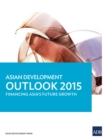 Asian Development Outlook 2015 : Financing Asia's Future Growth - eBook