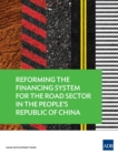 Reforming the Financing System for the Road Sector in the People's Republic of China - eBook