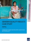 Gender Equality Results Case Study : Nepal-Community-Based Water Supply and Sanitation Sector Project - eBook