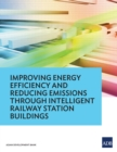 Improving Energy Efficiency and Reducing Emissions through Intelligent Railway Station Buildings - eBook