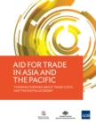 Aid for Trade in Asia and the Pacific : Thinking Forward About Trade Costs and the Digital Economy - eBook
