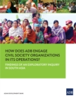 How Does ADB Engage Civil Society Organizations in its Operations? : Findings of an Exploratory Inquiry in South Asia - eBook