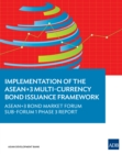 Implementation of the ASEAN+3 Multi-Currency Bond Issuance Framework : ASEAN+3 Bond Market Forum Sub-Forum 1 Phase 3 Report - eBook