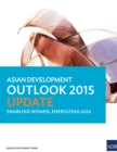 Asian Development Outlook 2015 Update : Enabling Women, Energizing Asia - eBook