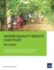 Gender Equality Results Case Study : Sri Lanka-Improving Connectivity to Support Livelihoods and Gender Equality - eBook