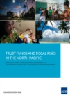 Trust Funds and Fiscal Risks in the North Pacific : Analysis of Trust Fund Rules and Sustainability in the Marshall Islands and the Federated States of Micronesia - eBook