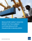 Regulatory Impact Analysis Report on the Current Customs Regulatory Framework in Bangladesh - eBook