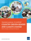Training Manual to Support Country-Driven Gender and Climate Change : Policies, Strategies, and Program Development - eBook