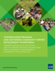 Toward Mainstreaming and Sustaining Community-Driven Development in Indonesia : Understanding Local Initiatives and the Transition from the National Rural Community Empowerment Program to the Village - eBook