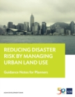 Reducing Disaster Risk by Managing Urban Land Use : Guidance Notes for Planners - eBook