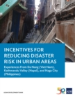 Incentives for Reducing Disaster Risk in Urban Areas : Experiences from Da Nang (Viet Nam), Kathmandu Valley (Nepal), and Naga City (Philippines) - eBook