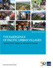 The Emergence of Pacific Urban Villages : Urbanization Trends in the Pacific Islands - eBook