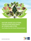 Nature-Based Solutions for Building Resilience in Towns and Cities : Case Studies from the Greater Mekong Subregion - eBook
