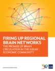 Firing Up Regional Brain Networks : The Promise of Brain Circulation in the ASEAN Economic Community - eBook