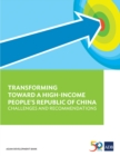 Transforming Towards a High-Income People's Republic of China : Challenges and Recommendations - eBook