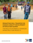 Promoting Skill Transfer for Human Capacity Development in Papua New Guinea : The Role of Externally Financed Infrastructure Projects - eBook