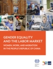Gender Equality and the Labor Market : Women, Work, and Migration in the People's Republic of China - eBook
