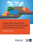 Trade and Transport Facilitation Monitoring Mechanism in Bhutan : Baseline Study - eBook