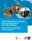 Mainstreaming Climate Risk Management in Development : Progress and Lessons Learned from ADB Experience in the Pilot Program for Climate Resilience - eBook