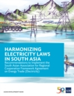 Harmonizing Electricity Laws in South Asia : Recommendations to Implement the South Asian Association for Regional Cooperation Framework Agreement on Energy Trade (Electricity) - eBook