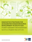 Innovative Strategies for Accelerated Human Resources Development in South Asia : Student Assessment and Examination: Special Focus on Bangladesh, Nepal, and Sri Lanka - eBook