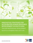Innovative Strategies for Accelerated Human Resources Development in South Asia : Teacher Professional Development: Special Focus on Bangladesh, Nepal, and Sri Lanka - eBook