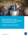 Gender Equality and Social Inclusion Assessment of the Energy Sector : Enhancing Social Sustainability of Energy Development in Nepal - eBook