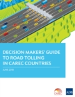 Decision Makers' Guide to Road Tolling in CAREC Countries - eBook