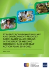 Strategy for Promoting Safe and Environment-Friendly Agro-Based Value Chains in the Greater Mekong Subregion and Siem Reap Action Plan, 2018-2022 - eBook