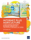 Internet Plus Agriculture : A New Engine for Rural Economic Growth in the People's Republic of China - eBook