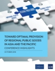 Toward Optimal Provision of Regional Public Goods in Asia and the Pacific : Conference Highlights - eBook