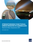 Strengthening Functional Urban Regions in Azerbaijan : National Urban Assessment 2017 - eBook