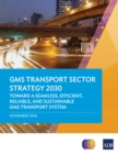 GMS Transport Sector Strategy 2030 : Toward a Seamless, Efficient, Reliable, and Sustainable GMS Transport System - eBook